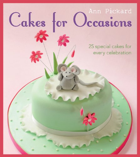 Cakes for Occasions: 25 Special Cakes for Every Celebration by Ann Pickard