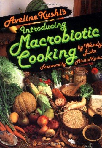 Aveline Kushis Introducing Macrobiotic Cooking Wendy Esko