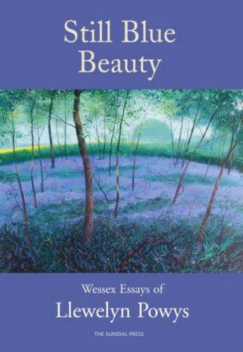 Download Still Blue Beauty: Wessex Essays of  Llewelyn Powys PDF