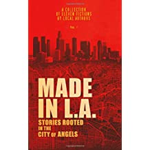 Made in L.A.: Stories Rooted in the City of Angels (Made in L.A. Fiction Anthology) (Volume 1)