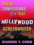 False Confessions of a True Hollywood Screenwriter