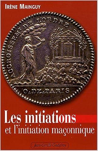 Amazon Fr Les Initiations Et L Initiation Maconnique Orne De 66 Illustrations Mainguy Irene Livres