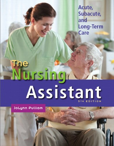 The Nursing Assistant: Acute, Subacute, and Long-Term Care (5th Edition) by Pearson