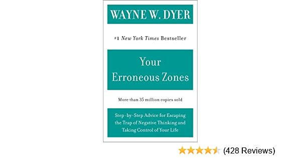 Your erroneous zones step by step advice for escaping the trap of your erroneous zones step by step advice for escaping the trap of negative thinking and taking control of your life kindle edition by wayne w dyer fandeluxe Images