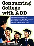 Conquering College with ADD, Michael Sandler, 1402207980