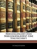 Nibelungenlied Oder Nibelungenlieder?, Heinrich Fischer, 1141123304