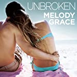 Unbroken: Beachwood Bay Series, Book 1   Melody Grace