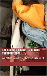 The Hoarder's Guide to Getting through Today: An Action Booklet for Getting Organized