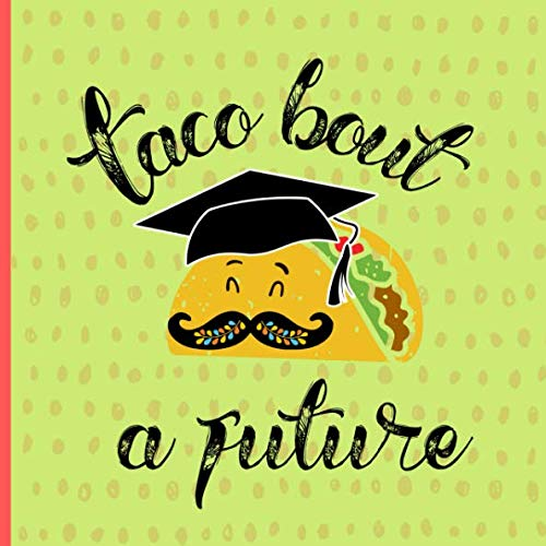 Taco bout a future: Graduation Guest book, Mexican Fiesta themed, A keepsake memory book to treasure forever, (fill in advice & wishes cards style.)