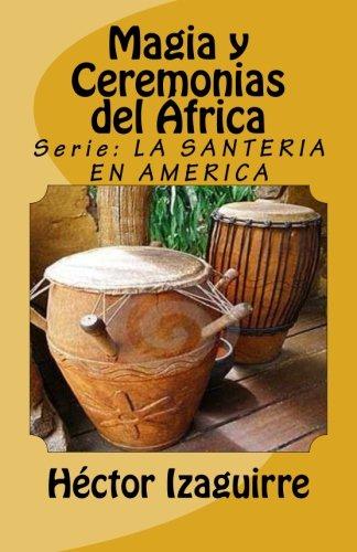 Magia y Ceremonias del frica (LA SANTERIA: Tradicion Africana) (Volume 1) (Spanish Edition) [Mr Hector Izaguirre] (Tapa Blanda)