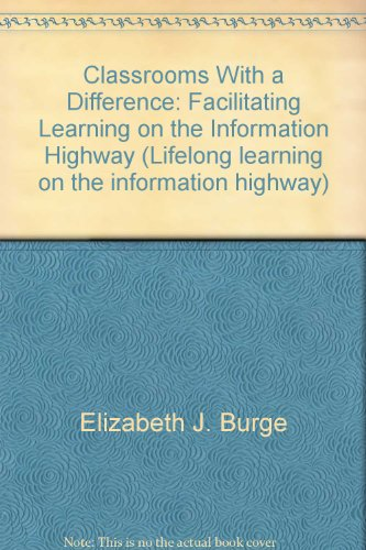 Classrooms with a difference : Facilitating learning on the Information Highway.