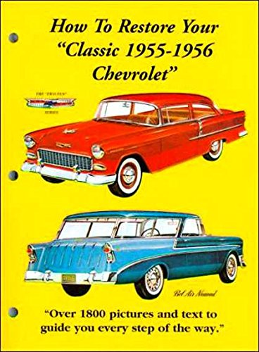 (A MUST HAVE ILLUSTRATED GUIDE FOR RESTORING 1955 & 1956 CHEVROLET CARS)
