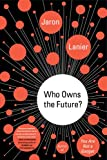 Who Owns the Future?, Jaron Lanier, 1476729867