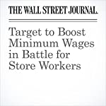 Target to Boost Minimum Wages in Battle for Store Workers | Khadeeja Safdar