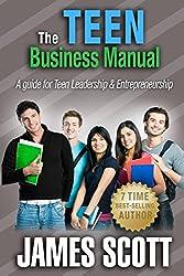 The Teen Business Manual: A guide for Teen Leadership & Entrepreneurship
