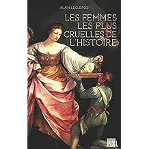 Les femmes les plus cruelles de l'Histoire: Portraits de femmes impitoyables (Hors collection) (French Edition)