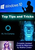 Windows 10: Top Tips and Tricks: Complete Updated Guide for Beginners