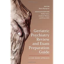 Geriatric Psychiatry Review and Exam Preparation Guide: A Case-Based Approach