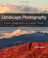 Landscape Photography: From Snapshots to Great Shots Front Cover