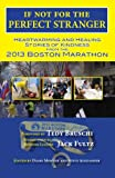 If Not for the Perfect Stranger, Boston Marathon Runners, Spectators and First Responders, 0985067322