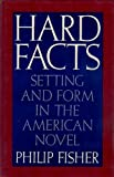 Hard Facts : Setting and Form in the American Novel, Fisher, Philip, 0195035283