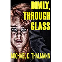 Dimly, Through Glass