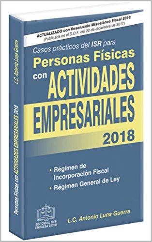 CASOS PRACTICOS DEL ISR PARA PERSONAS FISICAS CON ACTIVIDADES EMPRESARIALES 2018