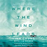 Where the Wind Leads: A Refugee Family's Miraculous Story of Loss, Rescue, and Redemption | Vinh Chung