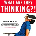 What Are They Thinking?!: The Straight Facts about the Risk-Taking, Social-Networking, Still-Developing Teen Brain Audiobook by Aaron White, Scott Swartzwelder Narrated by Aaron White