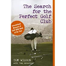 The Search for the Perfect Golf Club by Tom Wishon (2007-04-04)