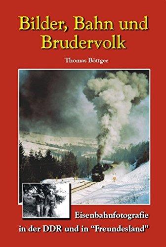 Bilder, Bahn und Brudervolk: Eisenbahnfotografie in der DDR und