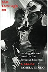 him through me: making love and music in the Sixties and Seventies Paperback