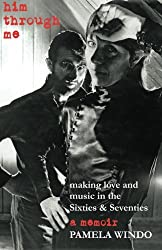 him through me: making love and music in the Sixties and Seventies