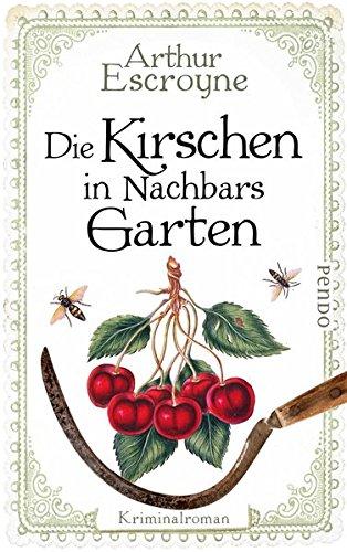 Die Kirschen in Nachbars Garten: Kriminalroman (Arthur-Escroyne-Reihe, Band 5)
