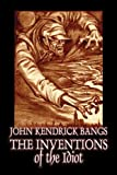 The Inventions of the Idiot, John Kendrick Bangs, 1606645064