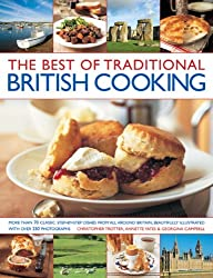The Best of Traditional British Cooking: More Than 70 Classic Step-by-Step Dishes from All Around Britain, Beautifully Illustrated with over 250 Photographs