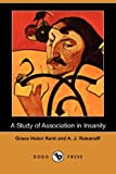 A Study of Association in Insanity, Grace Helen Kent and A. J. Rosanoff, 1406519022