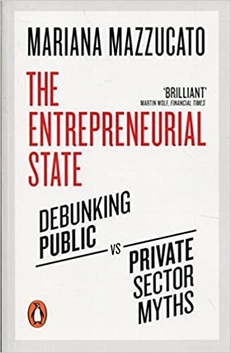 Image result for The Entrepreneurial State: Debunking Public Vs Private Sector Myths - Mariana Mazzucato