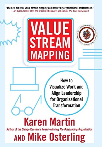 Value Stream Mapping : How to Visualize Work and Align Leadership for Organizational Transformation