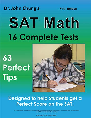 Dr. John Chung's SAT Math Fifth Edition: 63 Perfect Tips and 16 Complete Tests por Dr. John Chung