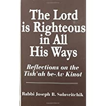Lord Is Righteous in All His Ways: Reflections on the Tish'ah be-Av Kinnot (Meotzar Horav)