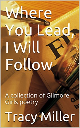Download PDF Where You Lead, I Will Follow - A collection of Gilmore Girls poetry