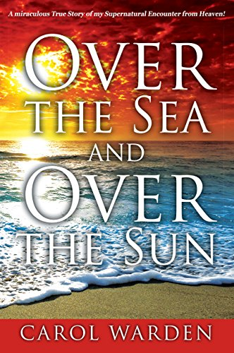 - Over the Sea and Over the Sun: A miraculous True Story of my Supernatural encounter from Heaven!