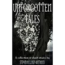 Unforgotten Tales: A collection of short stories