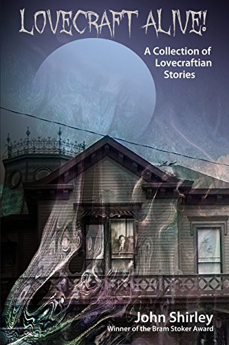 Lovecraft Alive! (a Collection of Lovecraftian Stories) [John Shirley] (Tapa Blanda)