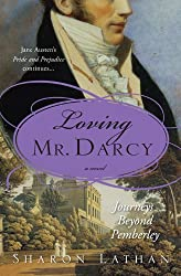 Loving Mr. Darcy: Journeys Beyond Pemberley (The Darcy Saga Book 2)
