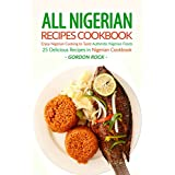 All Nigerian Recipes Cookbook: Enjoy Nigerian Cooking to Taste Authentic Nigerian Foods - 25 Delicious Recipes in Nigerian Cookbook