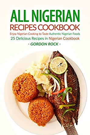 All nigerian recipes cookbook enjoy nigerian cooking to taste download one of the free kindle apps to start reading kindle books on your smartphone tablet and computer forumfinder Image collections