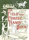 img - for The Field and Forest Handy Book: New Ideas for Out of Doors (Nonpareil Book) book / textbook / text book