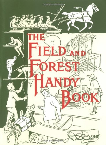 The Field and Forest Handy Book: New Ideas for Out of Doors (Nonpareil Book) PDF